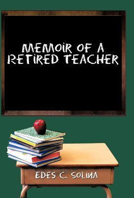 Memoir of a Retired Teacher Edes C. Solina