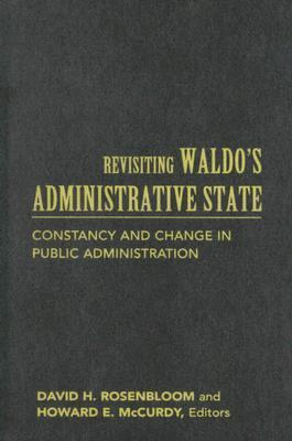 Revisiting Waldos Administrative State: Constancy and Change in Public Administration David H. Rosenbloom