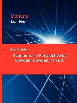 Exam Prep for Economics in Perspective  by  Bowden, Bowden, 7th Ed by MznLnx