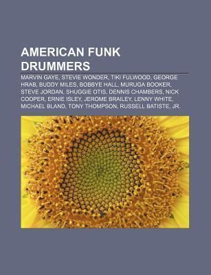 American Funk Drummers: Marvin Gaye, Stevie Wonder, Tiki Fulwood, George Hrab, Buddy Miles, Bobbye Hall, Muruga Booker, Steve Jordan Source Wikipedia