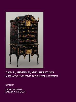 Objects, Audiences, and Literatures: Alternative Narratives in the History of Design David Seth Raizman