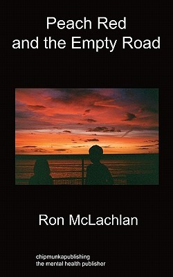 Peach Red and the Empty Road: A Story of Love and Madness  by  Ron McLachlan