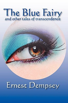 The Blue Fairy and Other Tales of Transcendence Ernest Dempsey