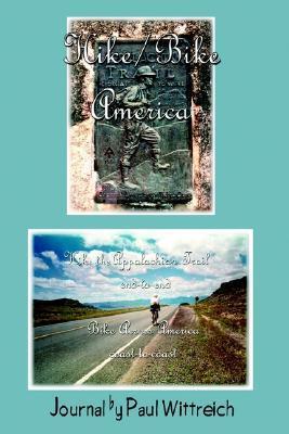Hike/Bike America: Hike the Appalachian Trail End-To-End Bike Across America Coast-To-Coast Paul Wittreich
