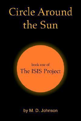 Circle Around The Sun: Book One Of The Isis Project  by  M.D. Johnson