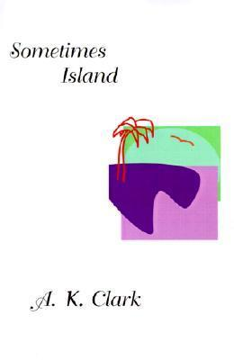 Sometimes Island  by  A.K. Clark