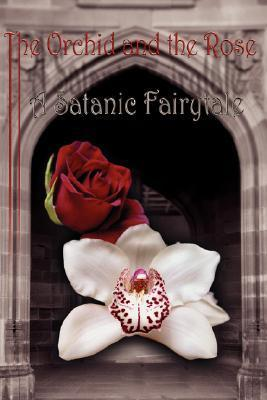The Orchid and the Rose: A Satanic Fairytale  by  Saetheus