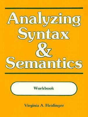 Analyzing Syntax & Semantics Workbook  by  Virginia Heidinger