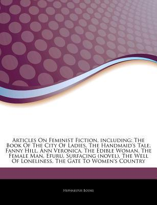 Feminist Fiction, including: The Book Of The City Of Ladies, The Handmaids Tale, Fanny Hill, Ann Veronica, The Edible Woman, The Female Man, Efuru, Surfacing (novel), The Well Of Loneliness, The Gate To Womens Country, The Price Of Salt, The Red Tent Hephaestus Books