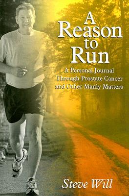 A Reason to Run:: A Personal Journey Through Prostate Cancer and Other Manly Matters  by  Steve Will