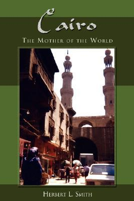 Cairo: The Mother of the World Herbert L. Smith