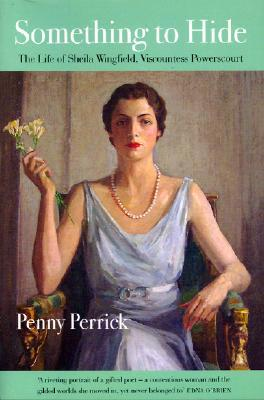Something to Hide: Life of Sheila Wingfield, Viscountess Powerscourt  by  Penny Perrick