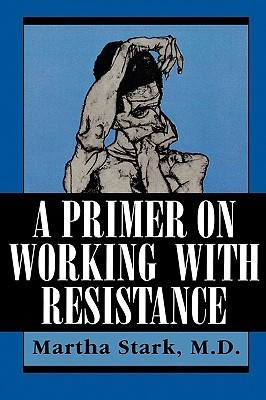A Primer on Working with Resistance  by  Martha Stark