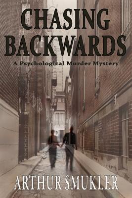 Chasing Backwards: A Psychological Murder Mystery  by  Arthur Smukler