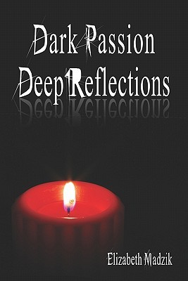 Dark Passion Deep Reflections Elizabeth Madzik