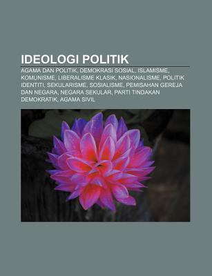 Ideologi Politik: Agama Dan Politik, Demokrasi Sosial, Islamisme, Komunisme, Liberalisme Klasik, Nasionalisme, Politik Identiti, Sekular  by  Source Wikipedia
