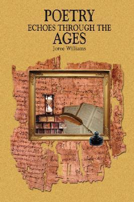 Poetry Echoes Through the Ages  by  Joree Williams
