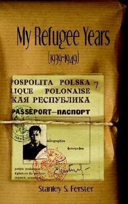 My Refugee Years (1939-1949)  by  Stanley S. Ferster