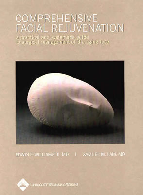 Comprehensive Facial Rejuvenation: A Practical and Systematic Guide to Surgical Management of the Aging Face Edwin F. Williams