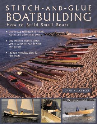 Stitch-And-Glue Boatbuilding: How to Build Kayaks and Other Small Boats Chris Kulczycki