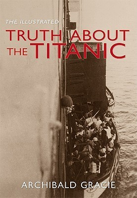 The Illustrated Truth about Titanic Archibald Gracie
