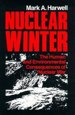 Nuclear Winter: The Human and Environmental Consequences of Nuclear War  by  M.A. Harwell