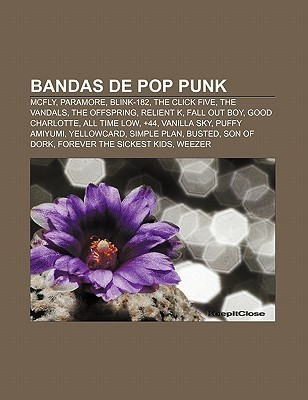 Bandas de Pop Punk: McFly, Paramore, Blink-182, the Click Five, the Vandals, the Offspring, Relient K, Fall Out Boy, Good Charlotte Source Wikipedia