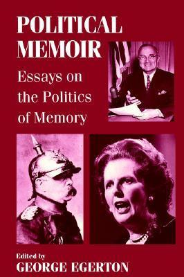 Political Memoir: Essays on the Politics of Memory  by  George Egerton