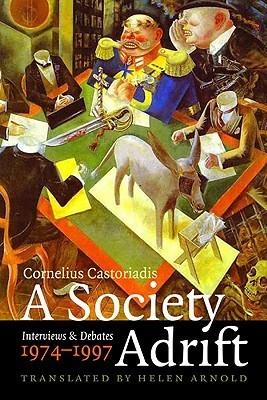 A Society Adrift: Interviews and Debates, 1974-1997  by  Cornelius Castoriadis