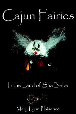 Cajun Fairies: In the Land of Sha Bebe  by  Mary Lynn Plaisance