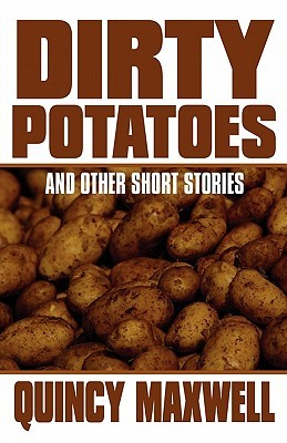 Dirty Potatoes: And Other Short Stories  by  Quincy Maxwell