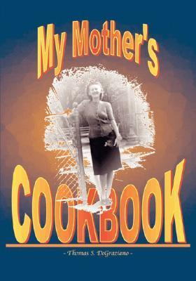 My Mothers Cookbook Thomas S. Degraziano