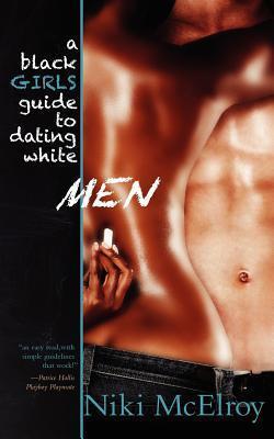A Black Girls Guide to Dating White Men Niki McElroy