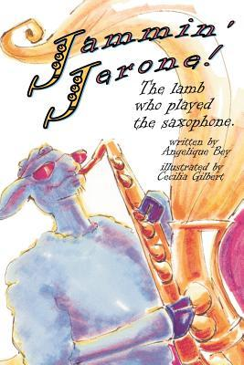 Jammin Jerone!: The Lamb Who Played the Saxaphone  by  Angelique Bey