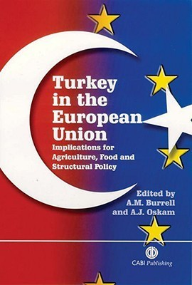 Turkey in the European Union: Implications for Agriculture, Food and Structural Policy  by  Alison Burrell