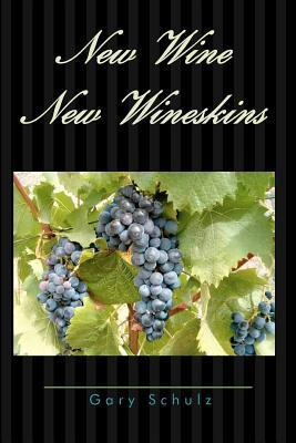 New Wine New Wineskins Gary Schulz