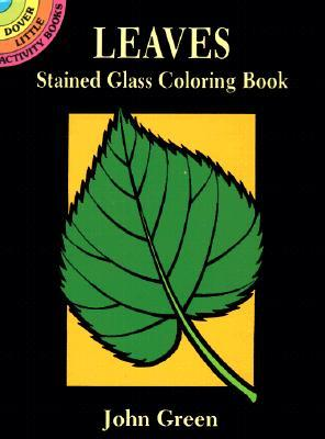 Leaves: Stained Glass Coloring Book John         Green
