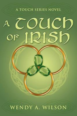 A Touch of Irish: A Touch Series Novel Wendy A. Wilson
