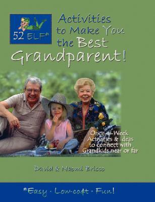 52 Elf Activities to Make You the Best Grandparent!  by  David Brisco