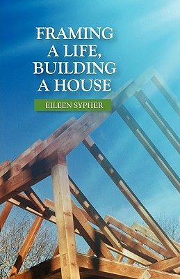 Framing a Life, Building a House  by  Eileen Sypher