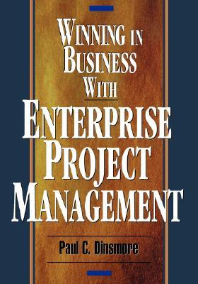 Winning in Business with Enterprise Project Management Paul C. Dinsmore