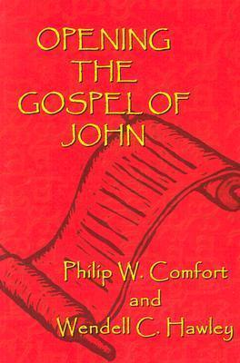 Opening the Gospel of John  by  Philip W. Comfort