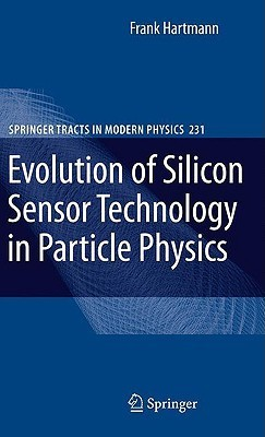 Evolution Of Silicon Sensor Technology In Particle Physics  by  Frank Hartmann