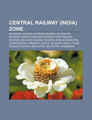Central Railway (India) Zone: Bhusawal Railway Division, Mumbai Cr Railway Division, Nagpur Railway Division, Pune Railway Division  by  Source Wikipedia