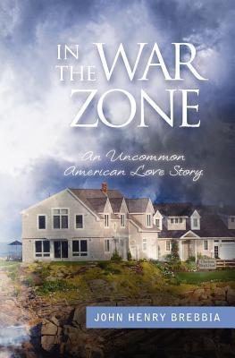 In the War Zone: An Uncommon American Love Story  by  John Henry Brebbia