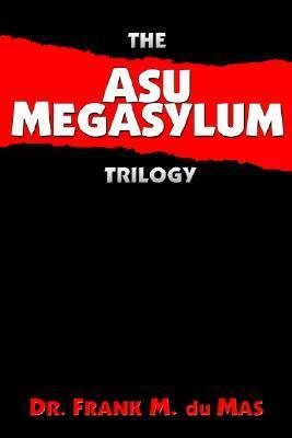 The Asu Megasylum Trilogy  by  Frank M. Du Mas
