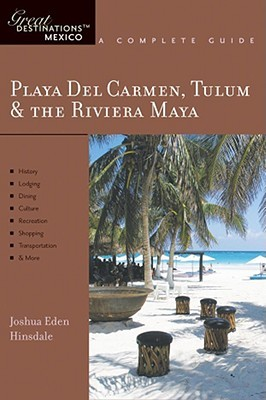 Playa del Carmen Tulum & the Riviera Maya: A Complete Guide  by  Joshua Eden Hinsdale