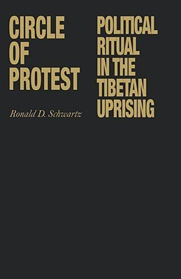 Circle of Protest: Political Ritual in the Tibetan Uprising, 1987-1992  by  R. Schwartz