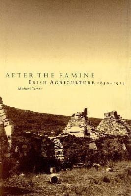 After the Famine: Irish Agriculture, 1850 1914  by  Michael Edward Turner