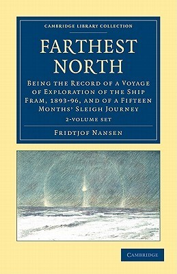Farthest North 2 Volume Set: Being the Record of a Voyage of Exploration of the Ship Fram, 1893-96, and of a Fifteen Months Sleigh Journey Fridtjof Nansen